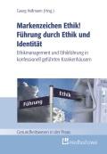 Markenzeichen Ethik! Führung durch Ethik und Identität. Ethikmanagement und Ethikführung in konfessionell geführten Krankenhäusern.